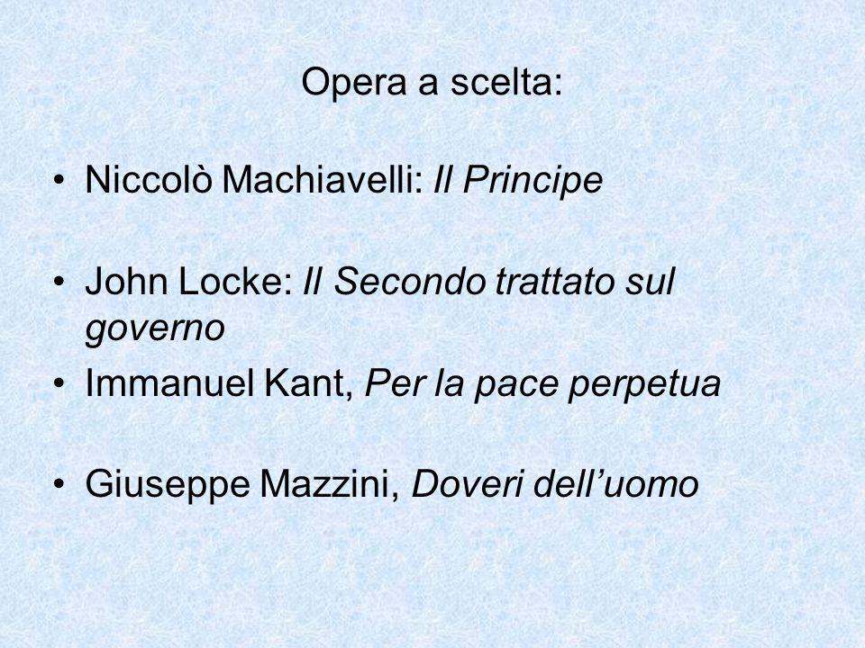 Opera a scelta: Niccolò Machiavelli: Il Principe. John Locke: Il Secondo trattato sul governo. Immanuel Kant, Per la pace perpetua.