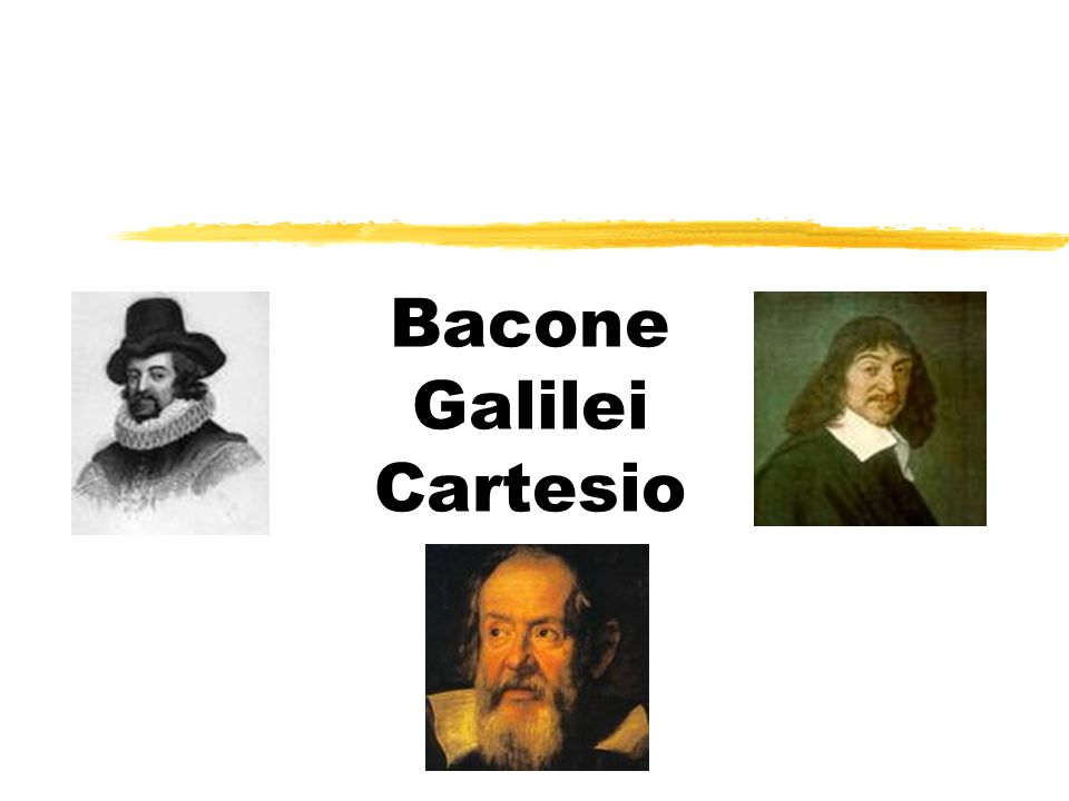 Bacone Galilei Cartesio