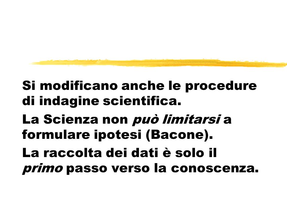 Si modificano anche le procedure di indagine scientifica.