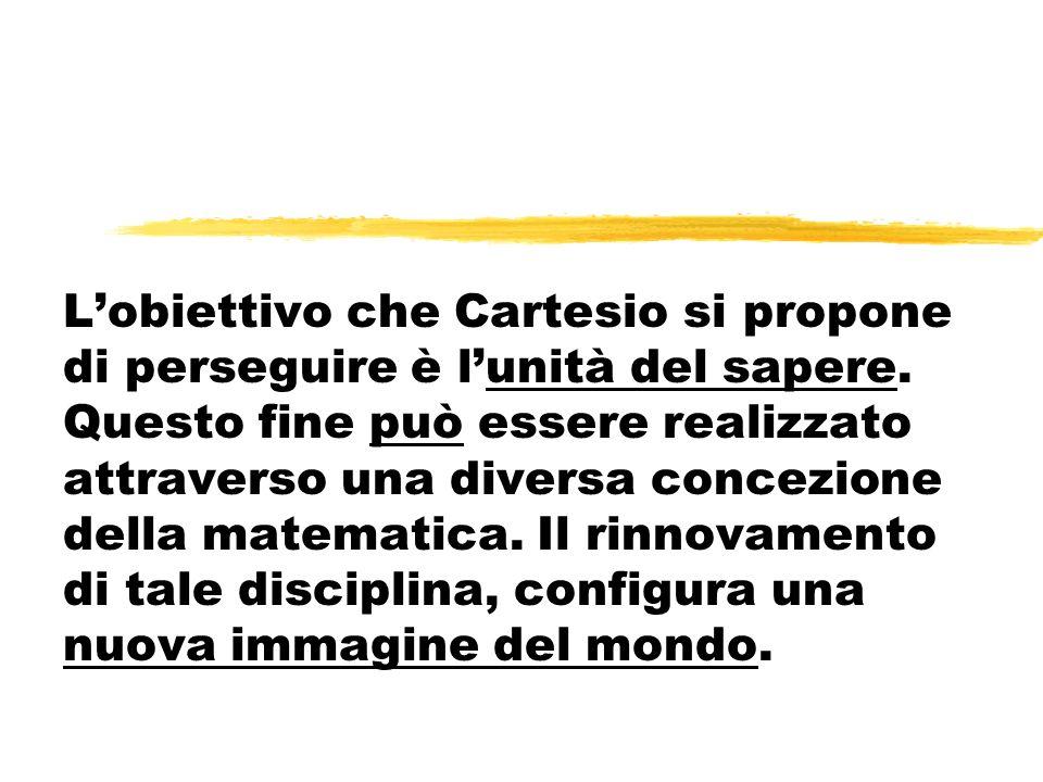 L'obiettivo che Cartesio si propone di perseguire è l'unità del sapere