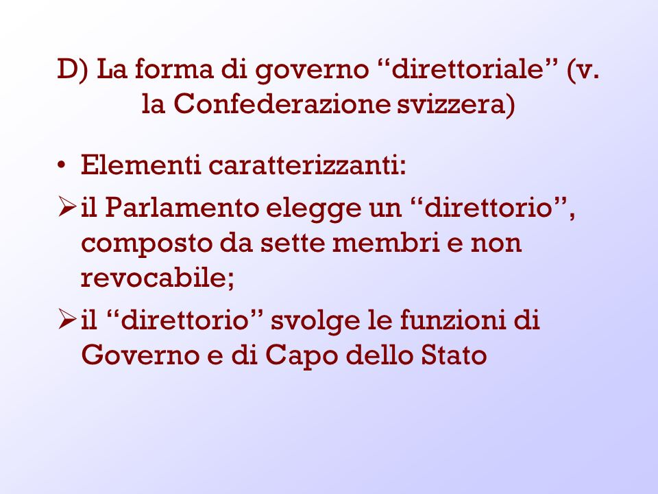 D) La forma di governo direttoriale (v. la Confederazione svizzera)