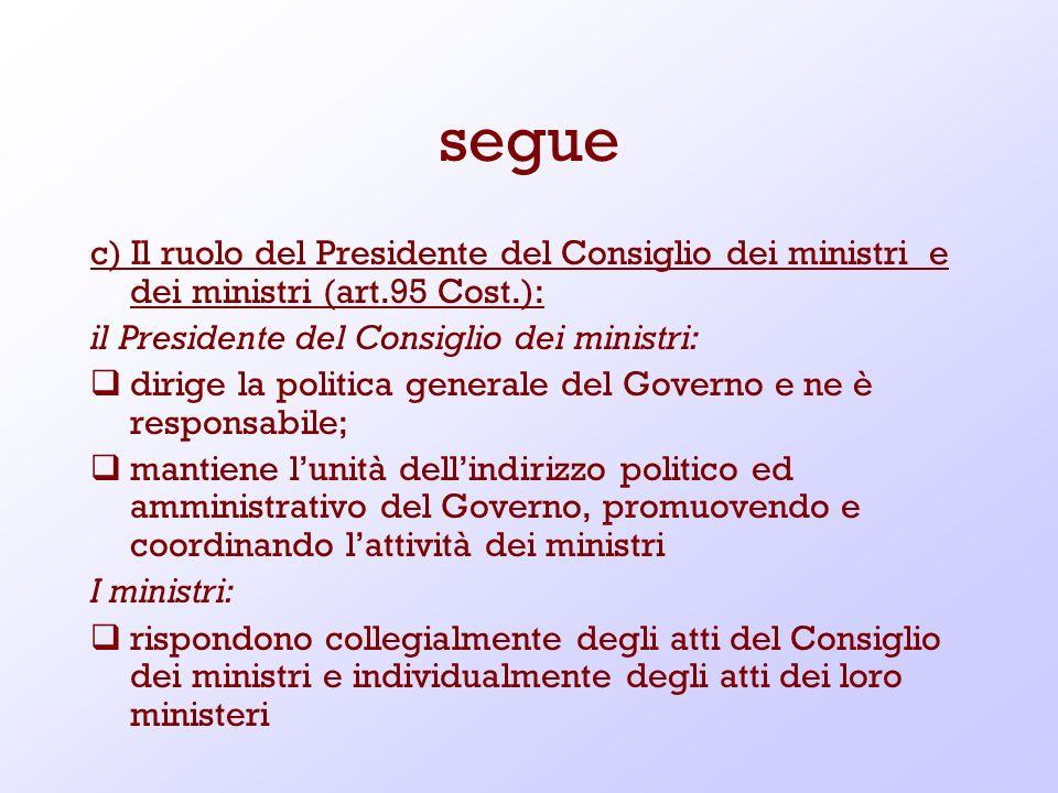 segue c) Il ruolo del Presidente del Consiglio dei ministri e dei ministri (art.95 Cost.): il Presidente del Consiglio dei ministri: