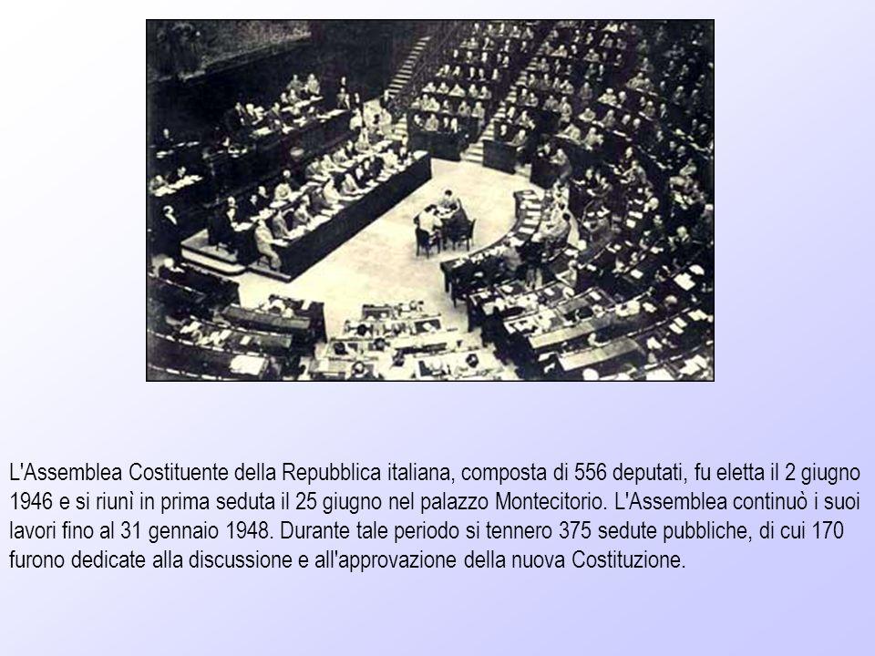 L Assemblea Costituente della Repubblica italiana, composta di 556 deputati, fu eletta il 2 giugno 1946 e si riunì in prima seduta il 25 giugno nel palazzo Montecitorio.