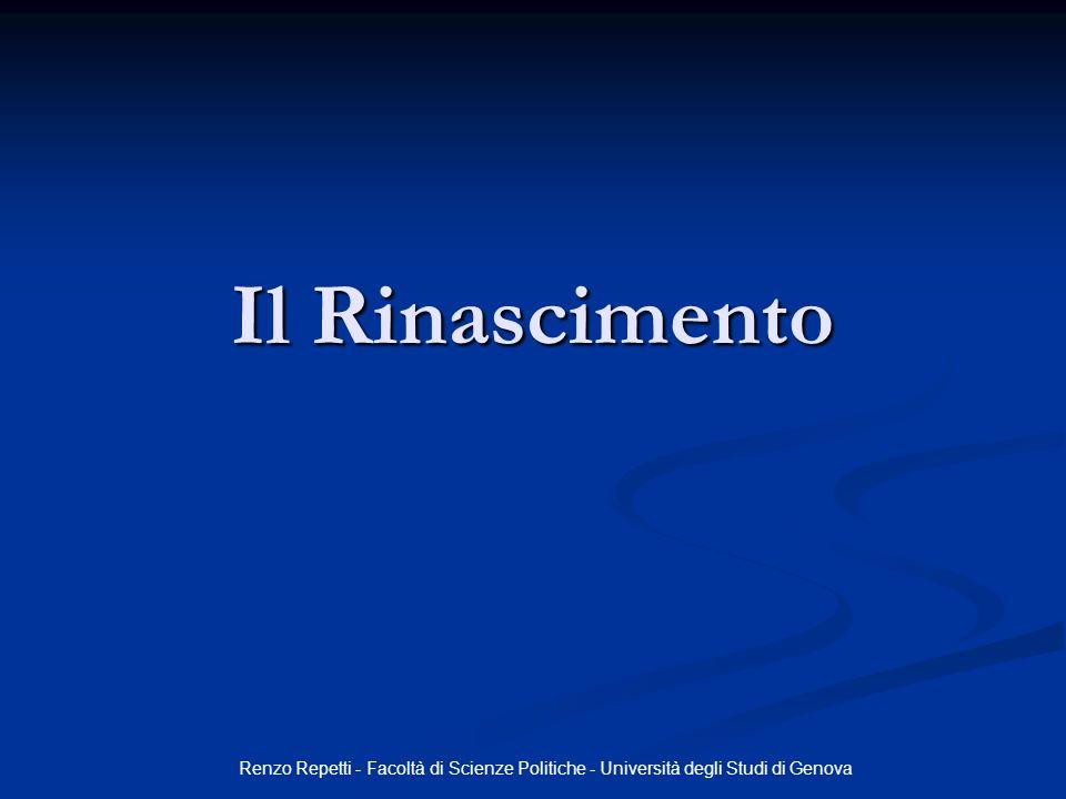 Il Rinascimento Renzo Repetti - Facoltà di Scienze Politiche - Università degli Studi di Genova