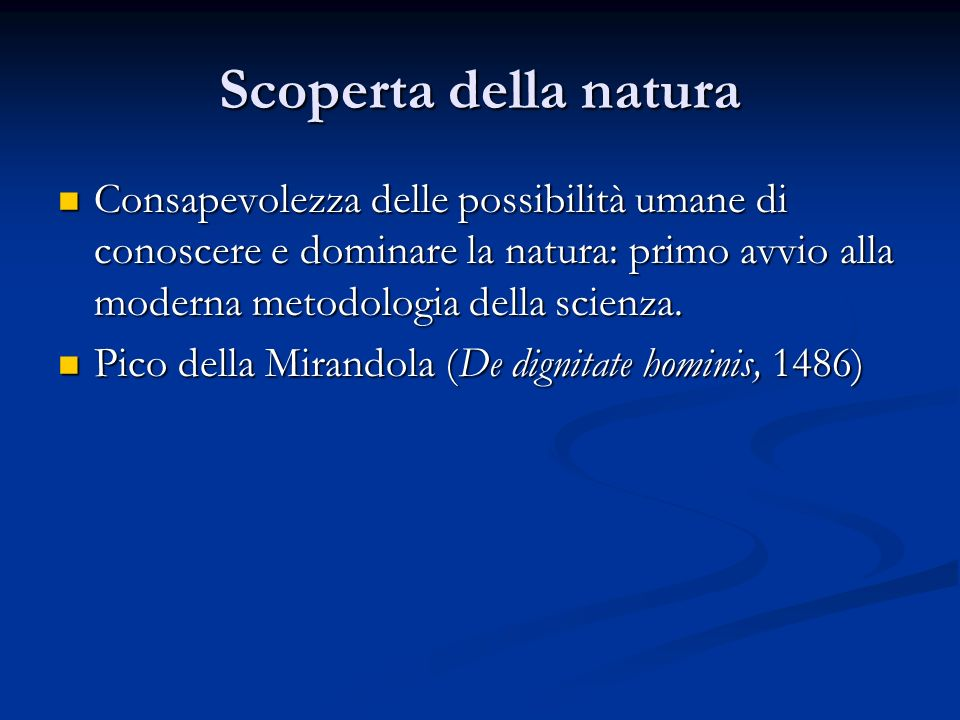 Scoperta della natura Consapevolezza delle possibilità umane di conoscere e dominare la natura: primo avvio alla moderna metodologia della scienza.
