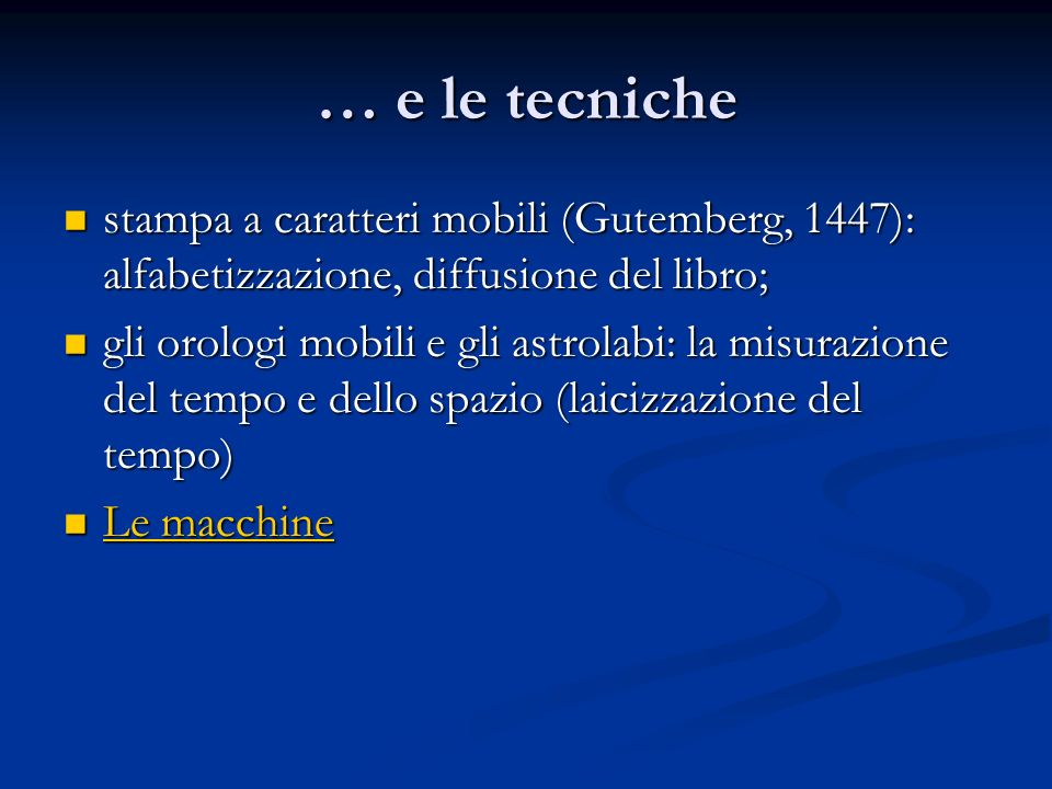 … e le tecniche stampa a caratteri mobili (Gutemberg, 1447): alfabetizzazione, diffusione del libro;