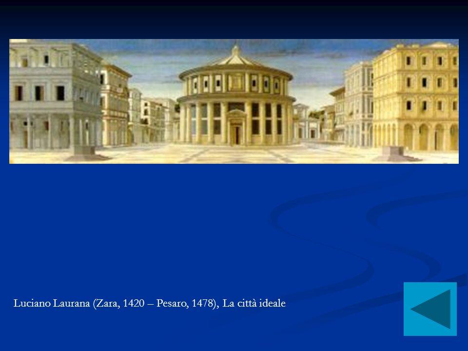 Luciano Laurana (Zara, 1420 – Pesaro, 1478), La città ideale