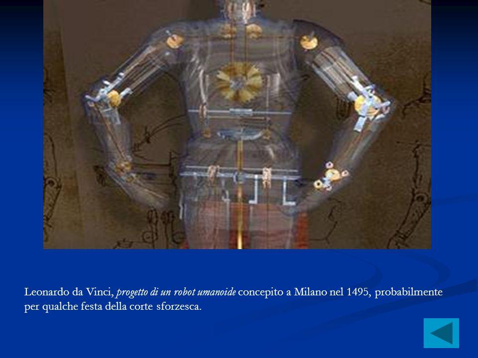Leonardo da Vinci, progetto di un robot umanoide concepito a Milano nel 1495, probabilmente per qualche festa della corte sforzesca.