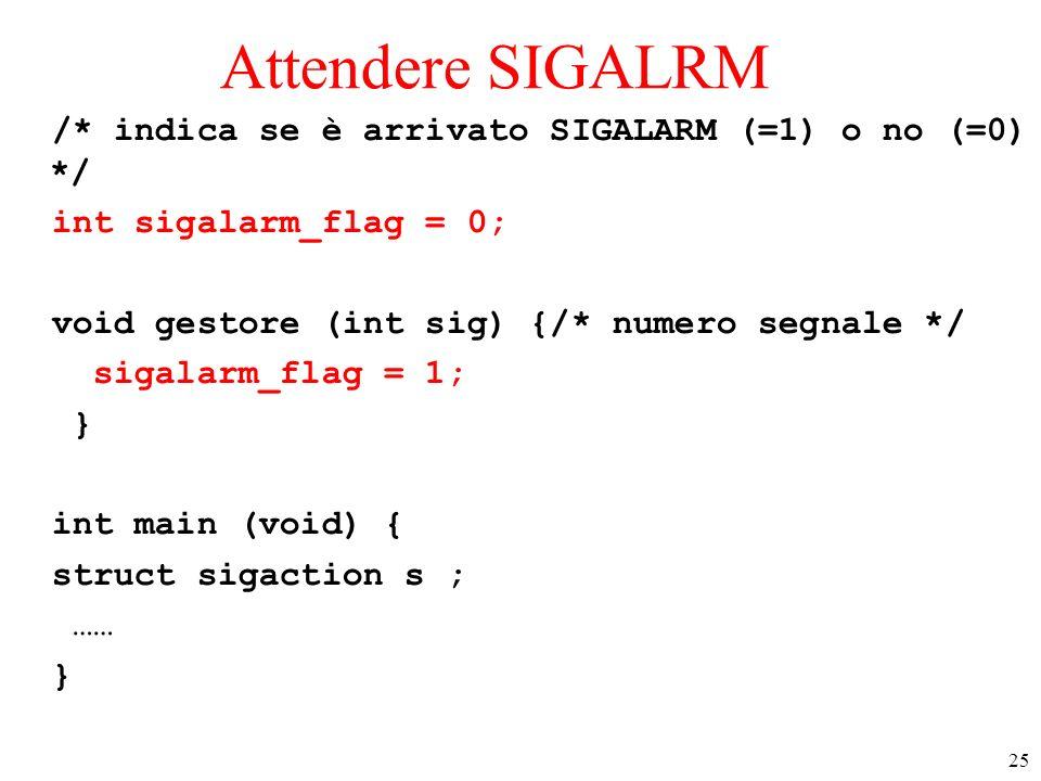 Attendere SIGALRM /* indica se è arrivato SIGALARM (=1) o no (=0) */