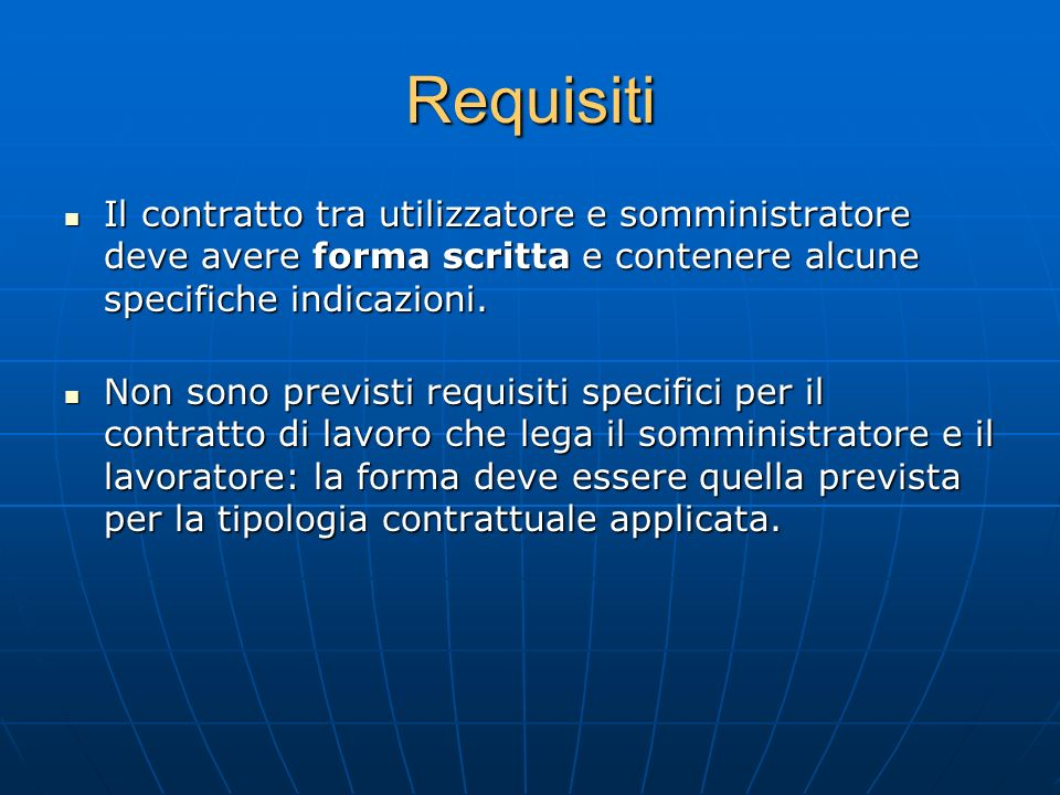 Requisiti Il contratto tra utilizzatore e somministratore deve avere forma scritta e contenere alcune specifiche indicazioni.