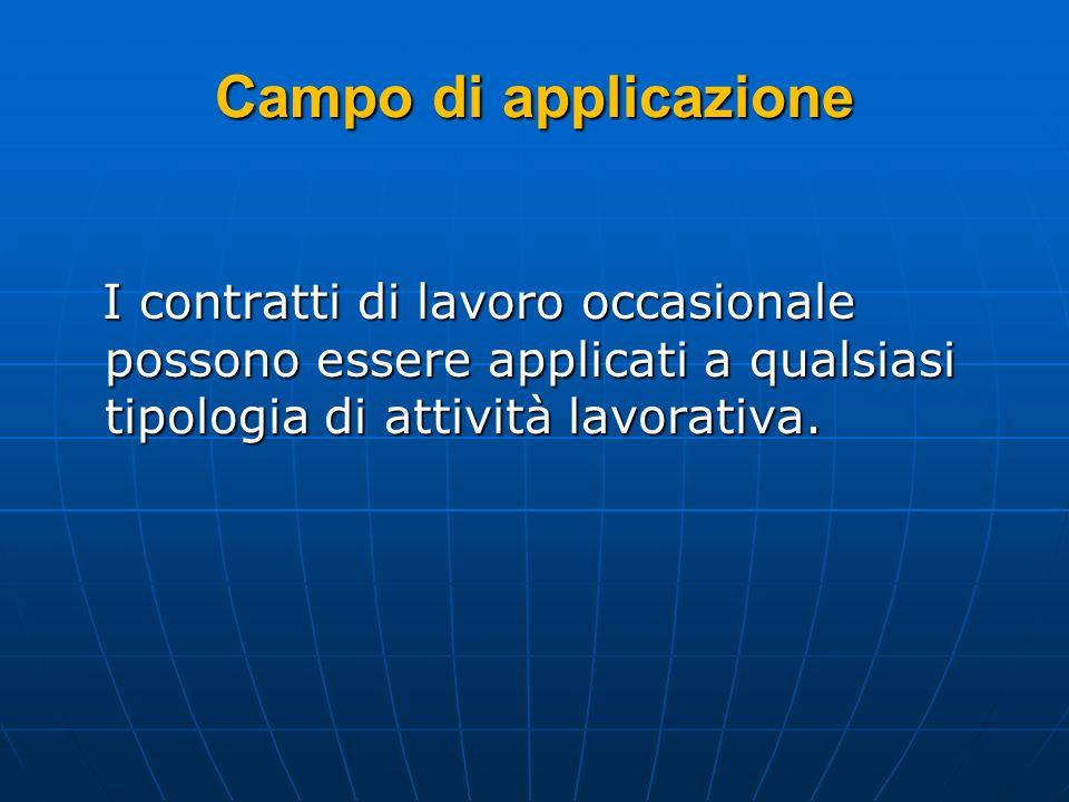 Campo di applicazione I contratti di lavoro occasionale possono essere applicati a qualsiasi tipologia di attività lavorativa.