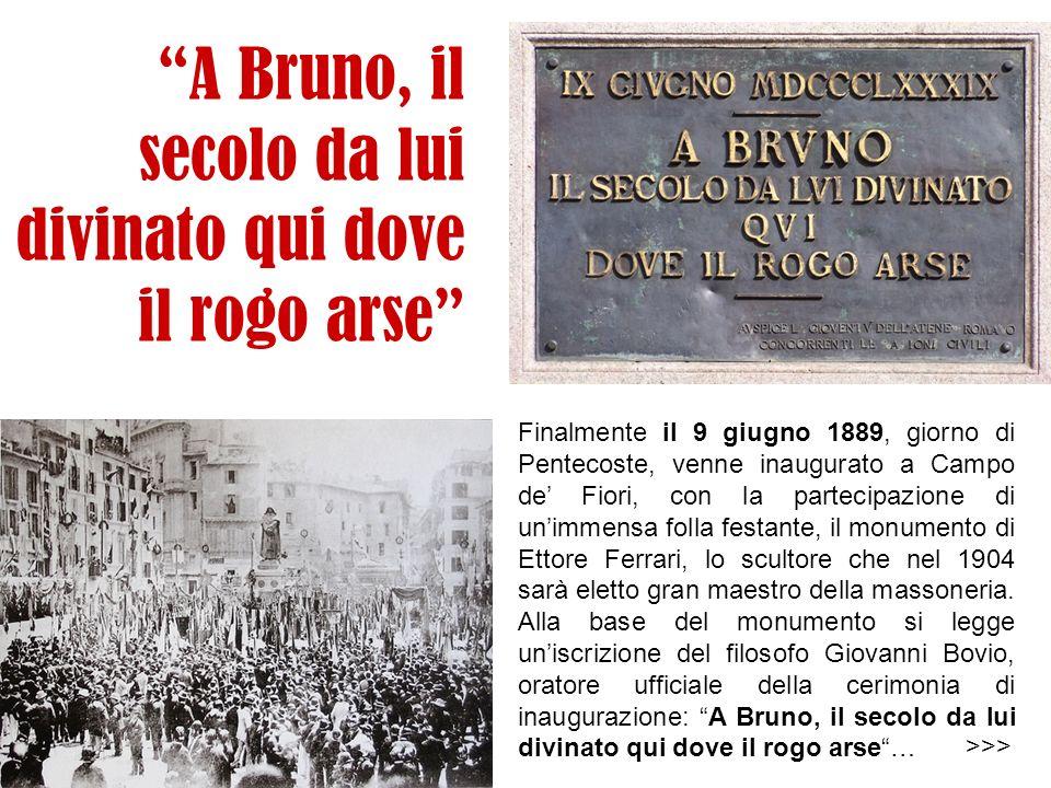A Bruno, il secolo da lui divinato qui dove il rogo arse