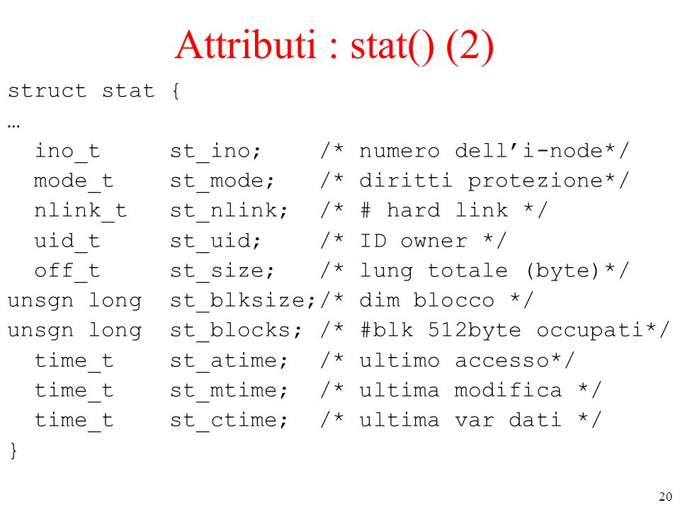 Attributi : stat() (2) struct stat { …