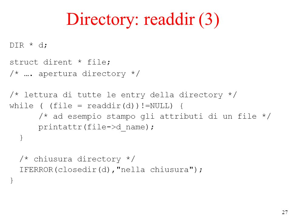 Directory: readdir (3) DIR * d; struct dirent * file;