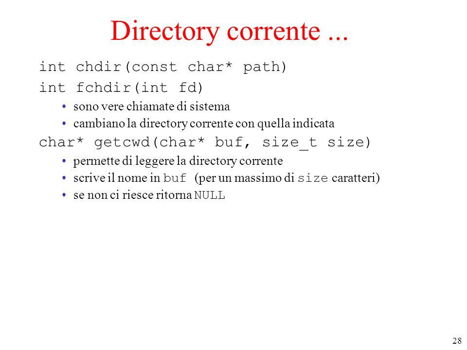 Directory corrente ... int chdir(const char* path) int fchdir(int fd)