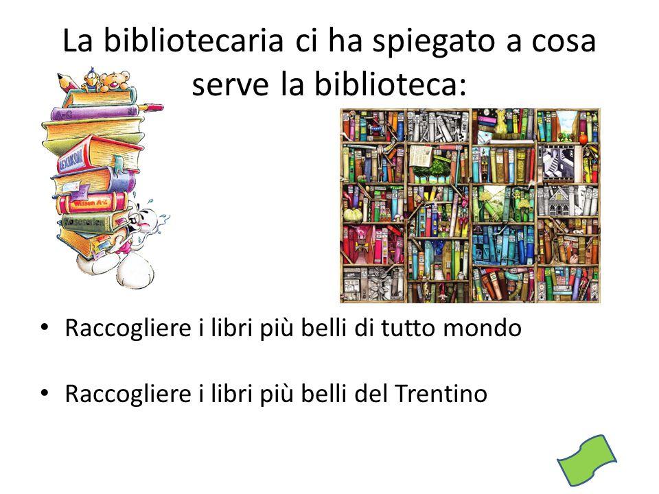 La bibliotecaria ci ha spiegato a cosa serve la biblioteca: