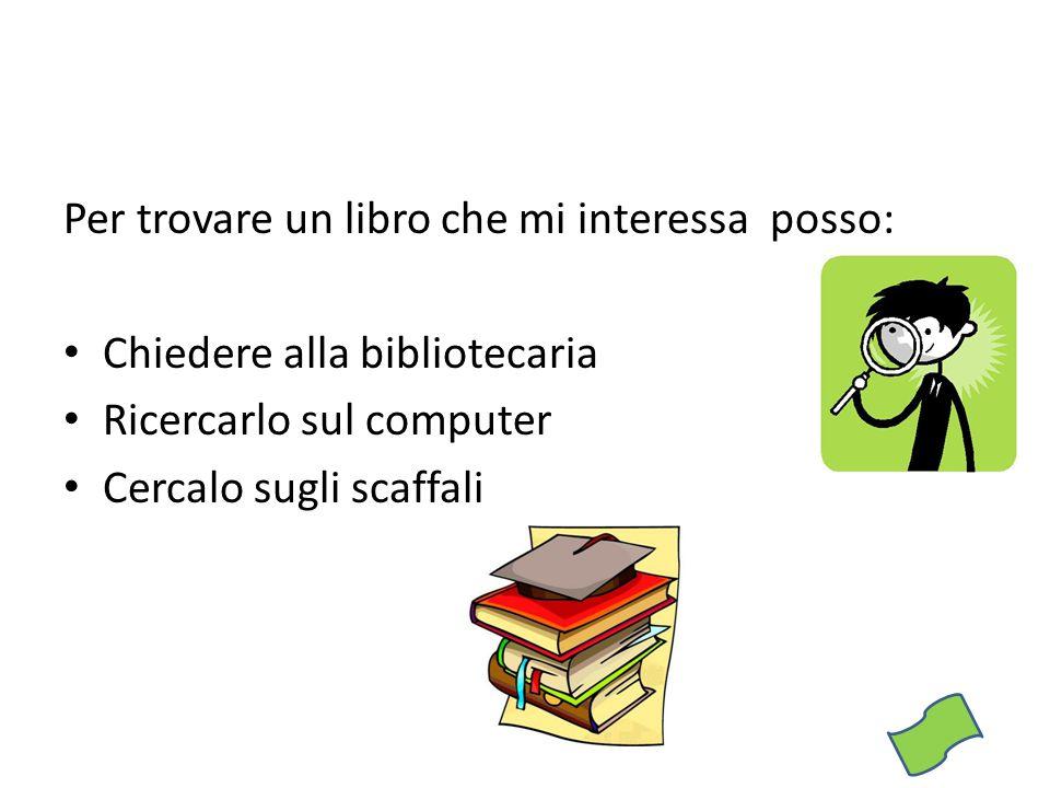 Per trovare un libro che mi interessa posso: