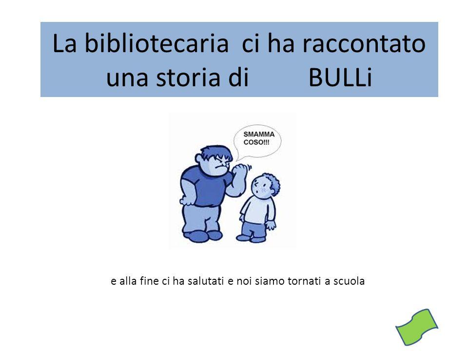 La bibliotecaria ci ha raccontato una storia di BULLi
