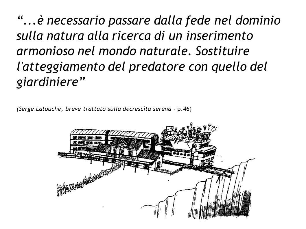 ...è necessario passare dalla fede nel dominio sulla natura alla ricerca di un inserimento armonioso nel mondo naturale.