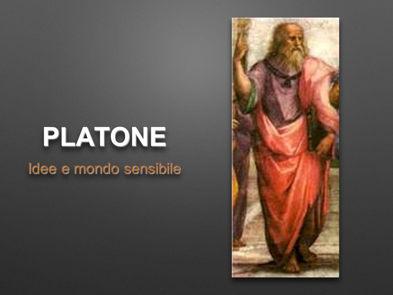 PLATONE Idee e mondo sensibile
