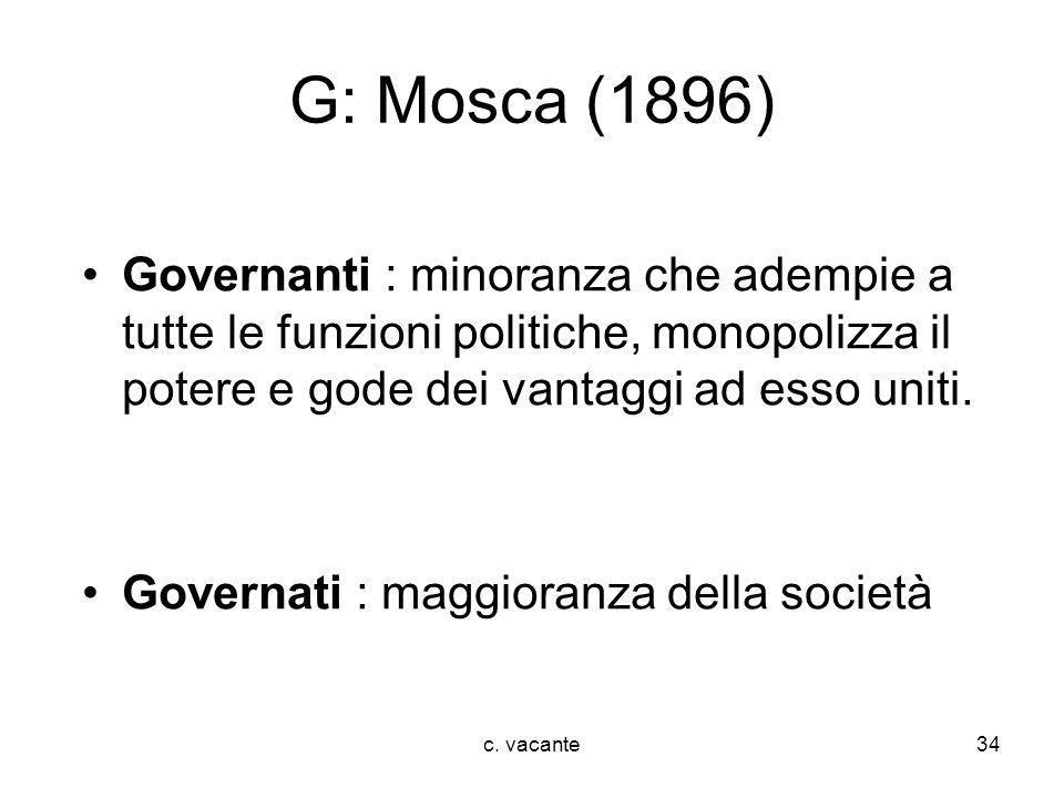 G: Mosca (1896)Governanti : minoranza che adempie a tutte le funzioni politiche, monopolizza il potere e gode dei vantaggi ad esso uniti.