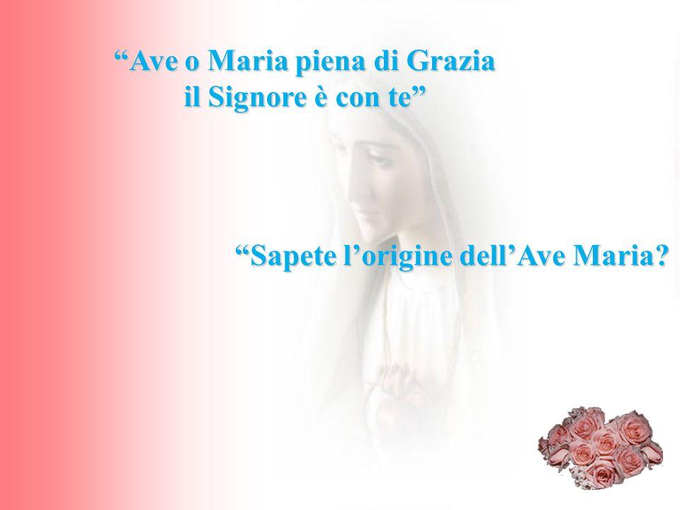 Ave o Maria piena di Grazia Sapete l'origine dell'Ave Maria