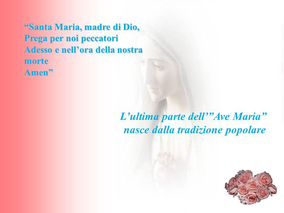 L'ultima parte dell' Ave Maria nasce dalla tradizione popolare
