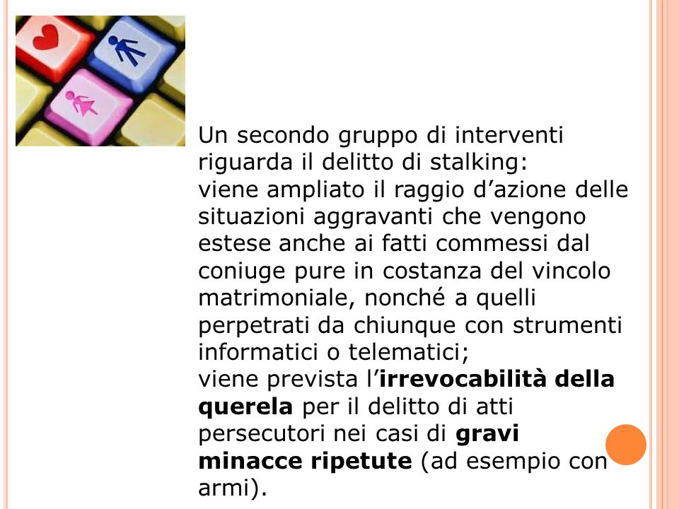 Un secondo gruppo di interventi riguarda il delitto di stalking: