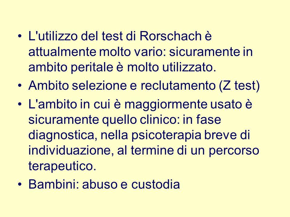 L utilizzo del test di Rorschach è attualmente molto vario: sicuramente in ambito peritale è molto utilizzato.