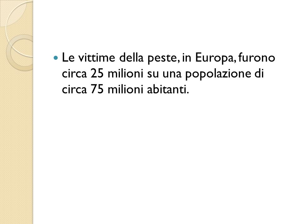 Le vittime della peste, in Europa, furono circa 25 milioni su una popolazione di circa 75 milioni abitanti.