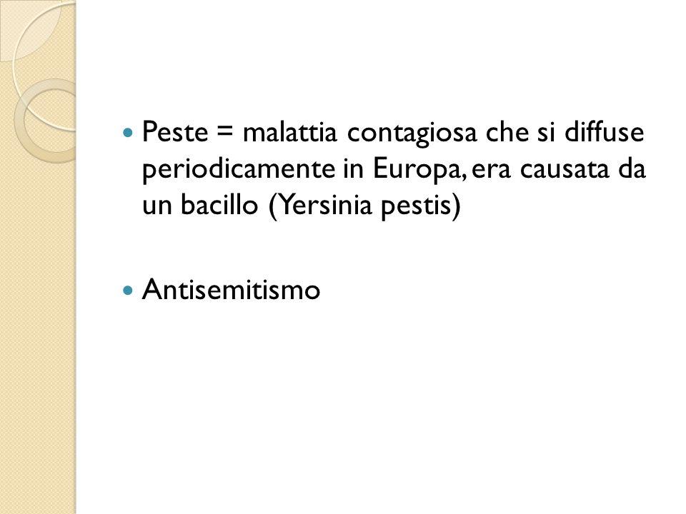 Peste = malattia contagiosa che si diffuse periodicamente in Europa, era causata da un bacillo (Yersinia pestis)