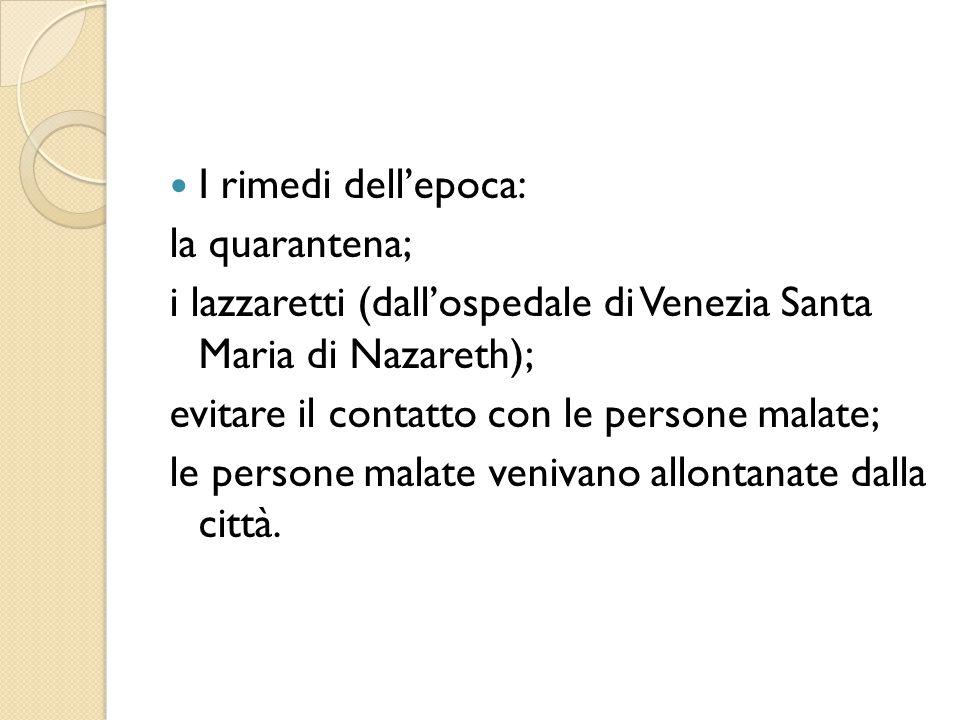 I rimedi dell'epoca: la quarantena; i lazzaretti (dall'ospedale di Venezia Santa Maria di Nazareth);