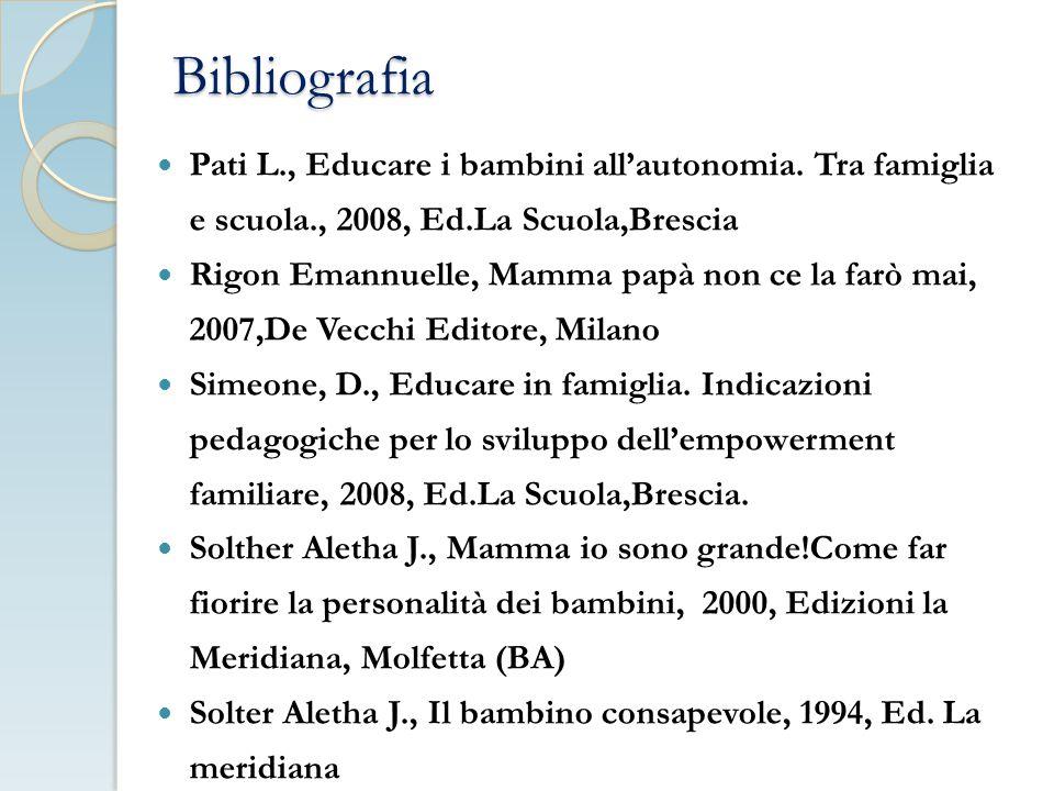 Bibliografia Pati L., Educare i bambini all'autonomia. Tra famiglia e scuola., 2008, Ed.La Scuola,Brescia.