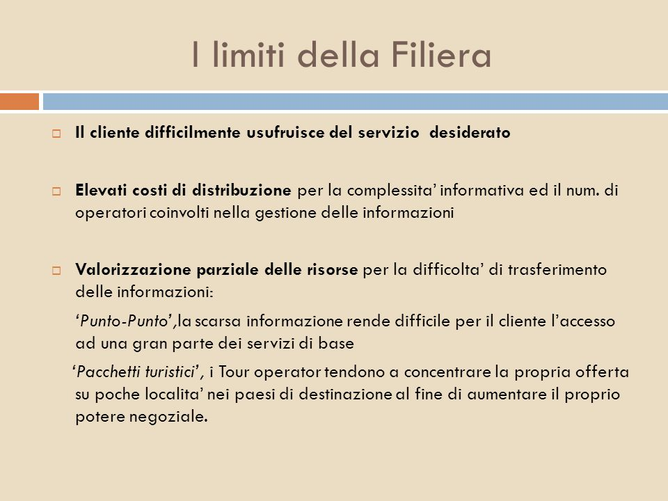 I limiti della Filiera Il cliente difficilmente usufruisce del servizio desiderato.