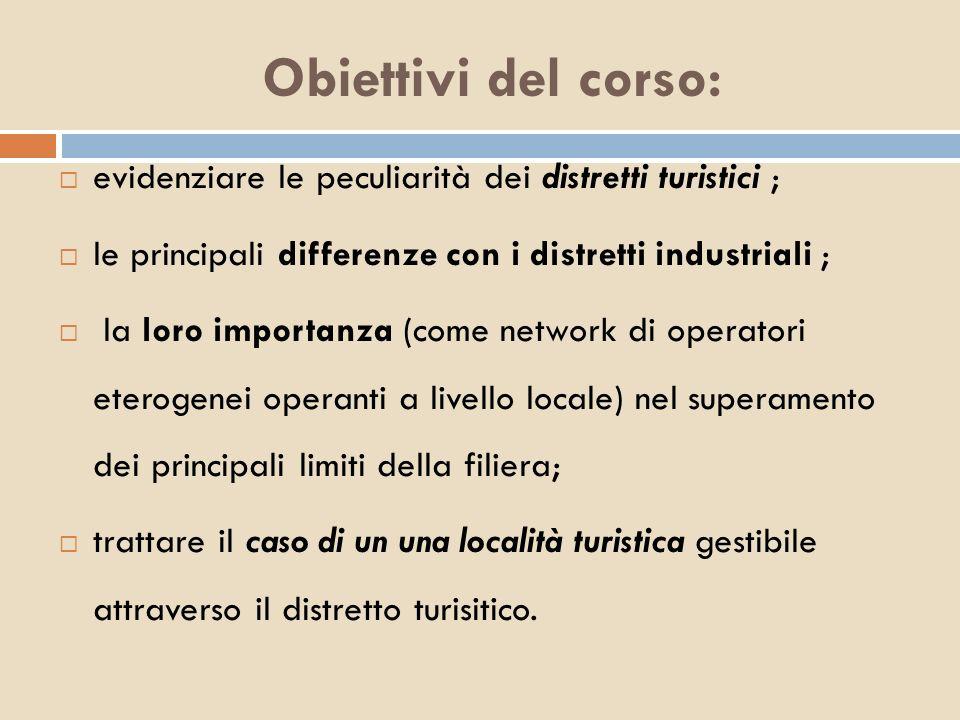 Obiettivi del corso:evidenziare le peculiarità dei distretti turistici ; le principali differenze con i distretti industriali ;