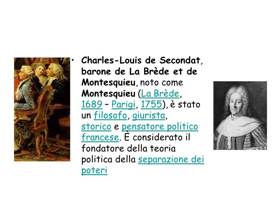 Charles-Louis de Secondat, barone de La Brède et de Montesquieu, noto come Montesquieu (La Brède, 1689 – Parigi, 1755), è stato un filosofo, giurista, storico e pensatore politico francese.