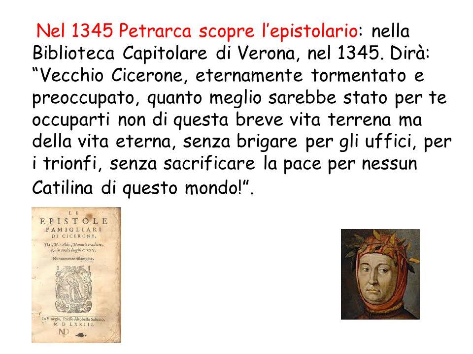 Nel 1345 Petrarca scopre l'epistolario: nella Biblioteca Capitolare di Verona, nel 1345.