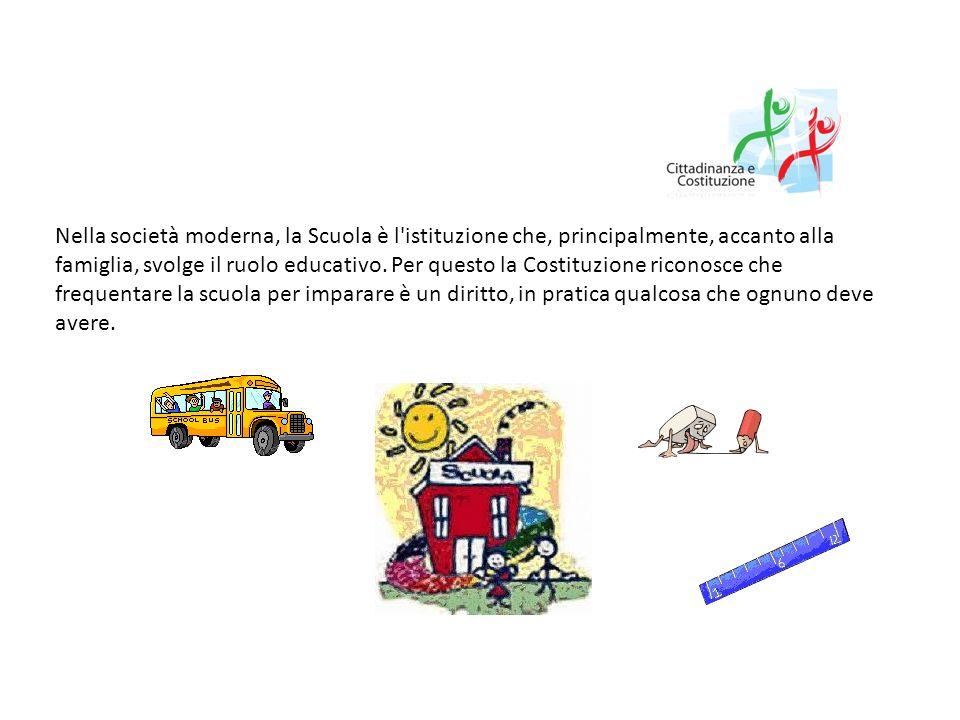 Nella società moderna, la Scuola è l istituzione che, principalmente, accanto alla famiglia, svolge il ruolo educativo.