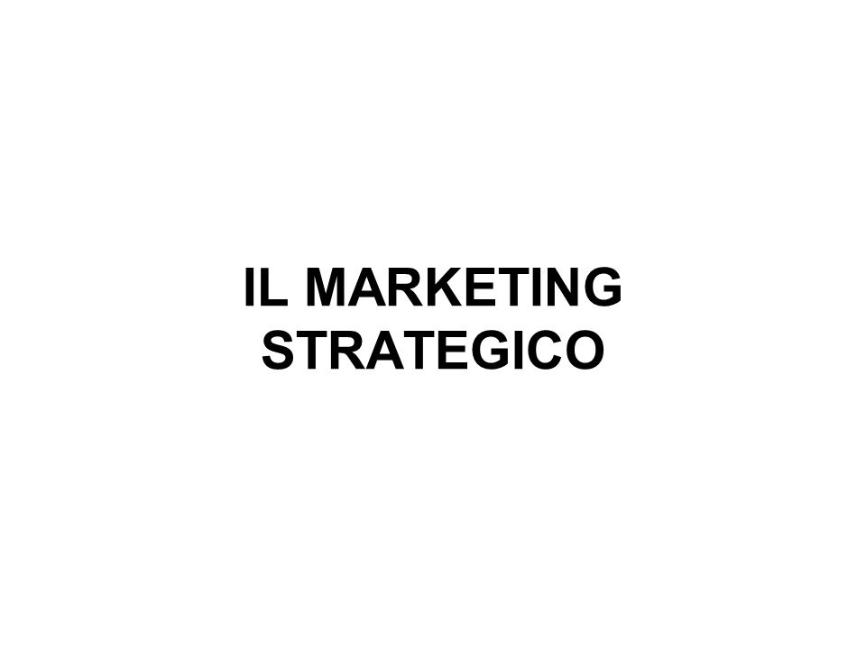 IL MARKETING STRATEGICO