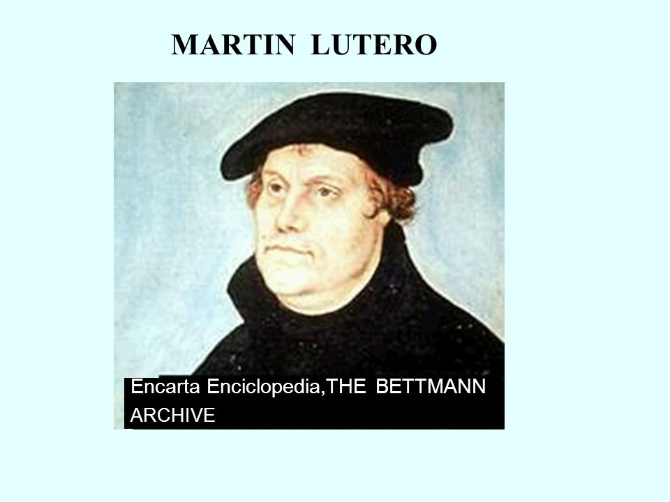 MARTIN LUTERO Encarta Enciclopedia,THE BETTMANN ARCHIVE