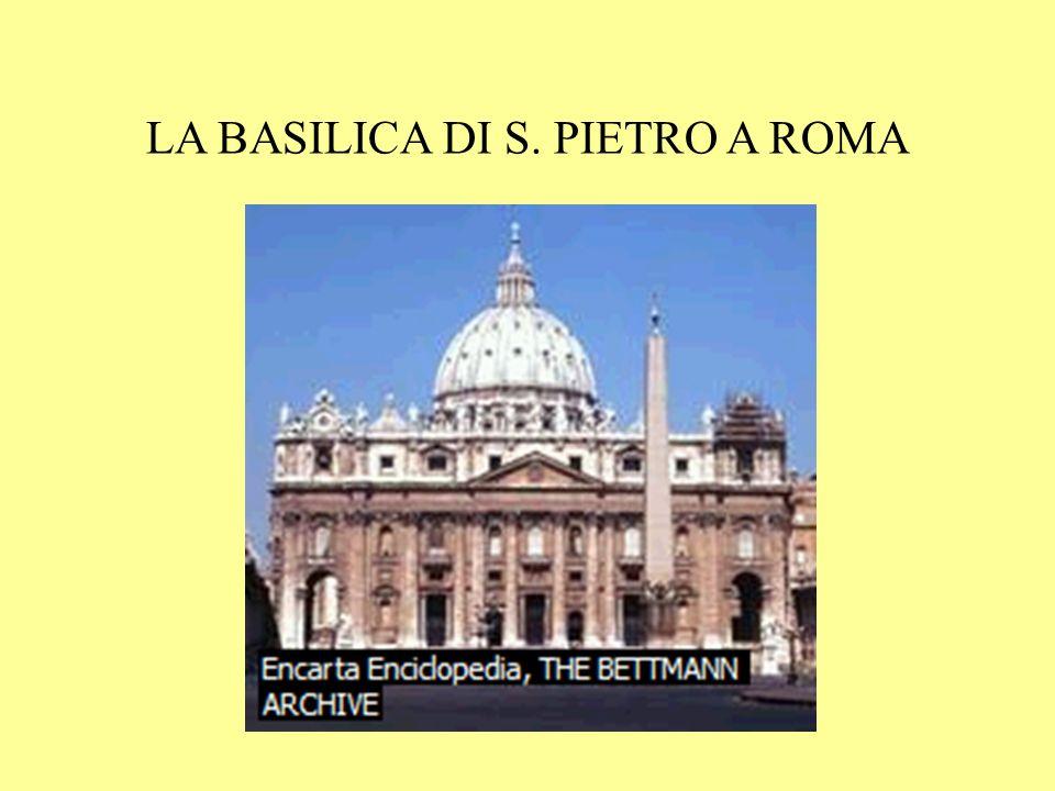 LA BASILICA DI S. PIETRO A ROMA