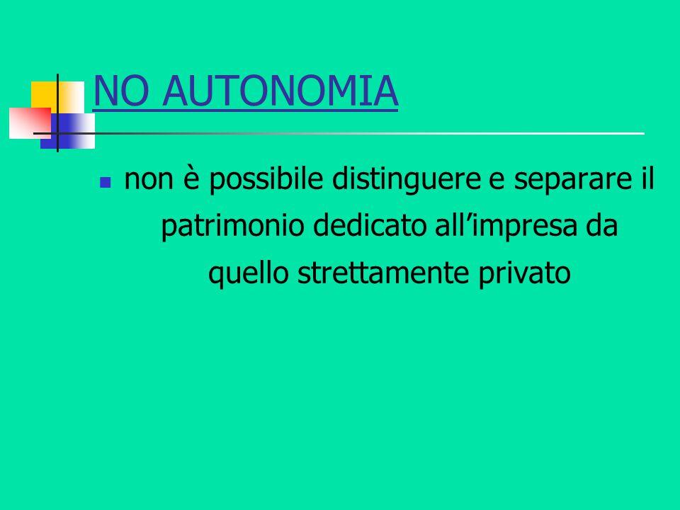 NO AUTONOMIA non è possibile distinguere e separare il patrimonio dedicato all'impresa da quello strettamente privato.
