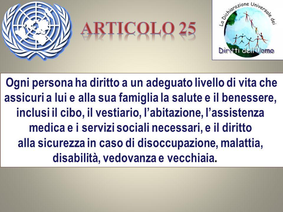 Articolo 25 Ogni persona ha diritto a un adeguato livello di vita che