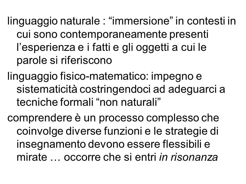 linguaggio naturale : immersione in contesti in cui sono contemporaneamente presenti l'esperienza e i fatti e gli oggetti a cui le parole si riferiscono