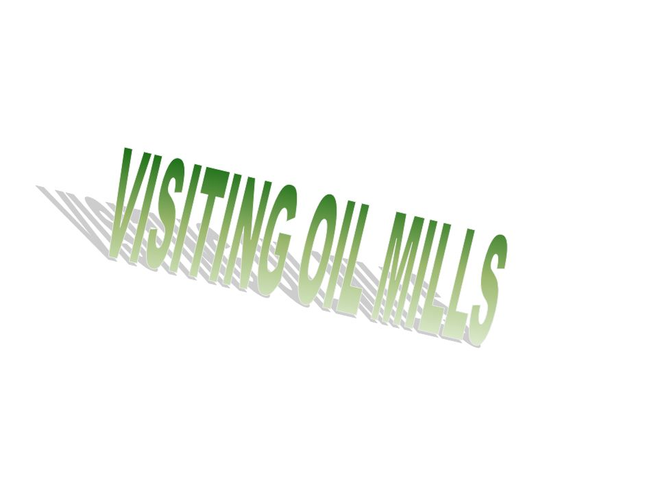 VISITING OIL MILLS
