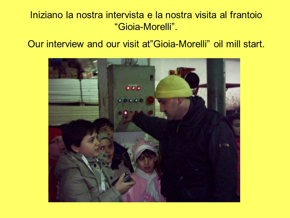 Our interview and our visit at Gioia-Morelli oil mill start.