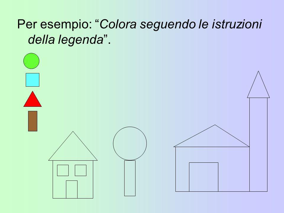 Per esempio: Colora seguendo le istruzioni della legenda .