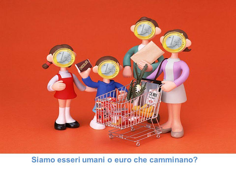 Siamo esseri umani o euro che camminano