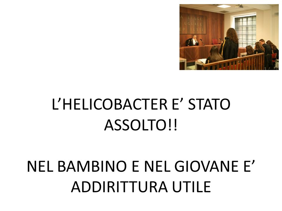 L'HELICOBACTER E' STATO ASSOLTO