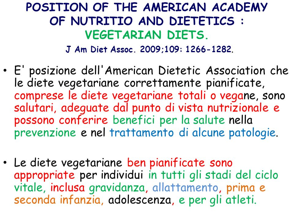 POSITION OF THE AMERICAN ACADEMY OF NUTRITIO AND DIETETICS : VEGETARIAN DIETS. J Am Diet Assoc. 2009;109: 1266-1282.